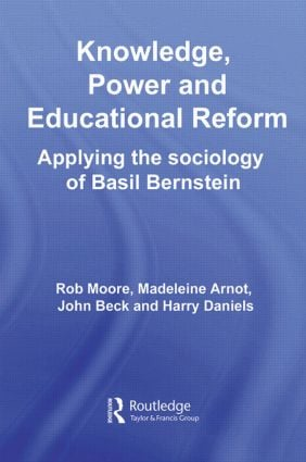 Knowledge, Power and Educational Reform: Applying the Sociology of Basil Bernstein (Paperback) book cover