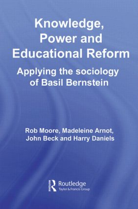 Knowledge, Power and Educational Reform: Applying the Sociology of Basil Bernstein, 1st Edition (Paperback) book cover