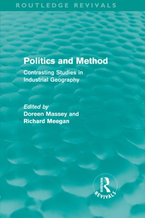 Politics and Method (Routledge Revivals): Contrasting Studies in Industrial Geography, 1st Edition (Hardback) book cover