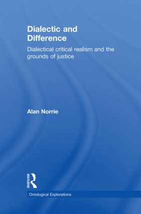 Dialectic and Difference: Dialectical Critical Realism and the Grounds of Justice book cover