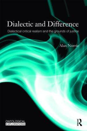 Dialectic and Difference: Dialectical Critical Realism and the Grounds of Justice (Paperback) book cover