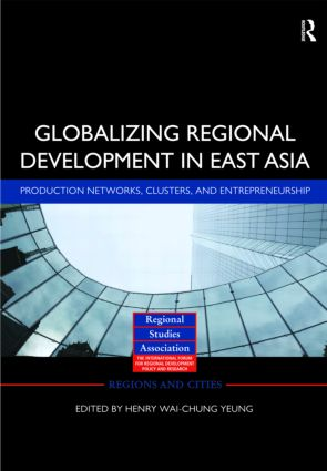 Globalizing Regional Development in East Asia: Production Networks, Clusters, and Entrepreneurship (Hardback) book cover