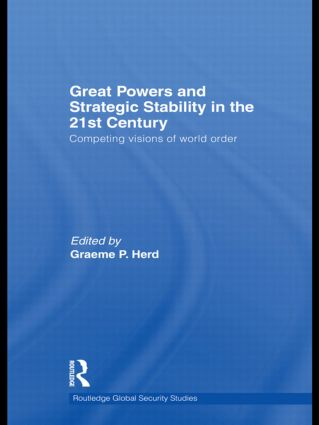 Great Powers and Strategic Stability in the 21st Century: Competing Visions of World Order (Hardback) book cover