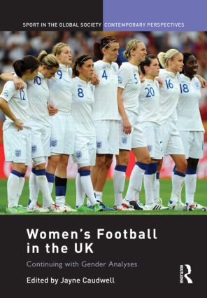 Women's Football in the UK: Continuing with Gender Analyses, 1st Edition (Hardback) book cover