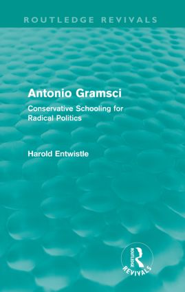 Antonio Gramsci (Routledge Revivals): Conservative Schooling for Radical Politics, 1st Edition (Paperback) book cover