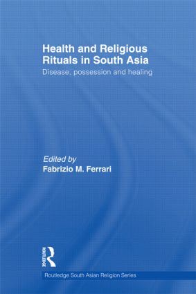Health and Religious Rituals in South Asia: Disease, Possession and Healing (Hardback) book cover