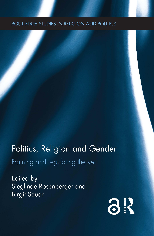 Politics, Religion and Gender: Framing and Regulating the Veil (Hardback) book cover