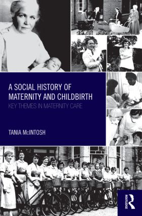 A Social History of Maternity and Childbirth: Key Themes in Maternity Care, 1st Edition (Paperback) book cover
