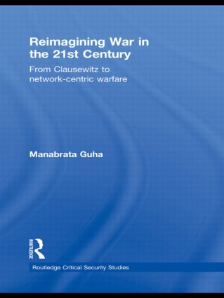 Reimagining War in the 21st Century: From Clausewitz to Network-Centric Warfare (Hardback) book cover