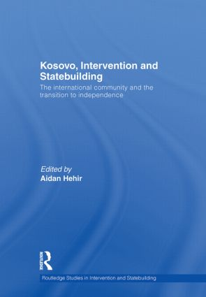 Kosovo, Intervention and Statebuilding: The International Community and the Transition to Independence (Hardback) book cover