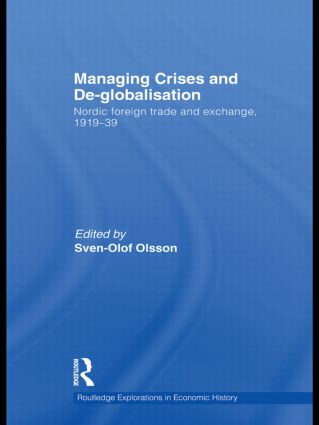 Managing Crises and De-Globalisation: Nordic Foreign Trade and Exchange, 1919-1939 (Hardback) book cover