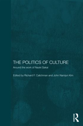 The Politics of Culture: Around the Work of Naoki Sakai, 1st Edition (Hardback) book cover