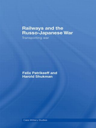 Railways and the Russo-Japanese War: Transporting War, 1st Edition (Paperback) book cover