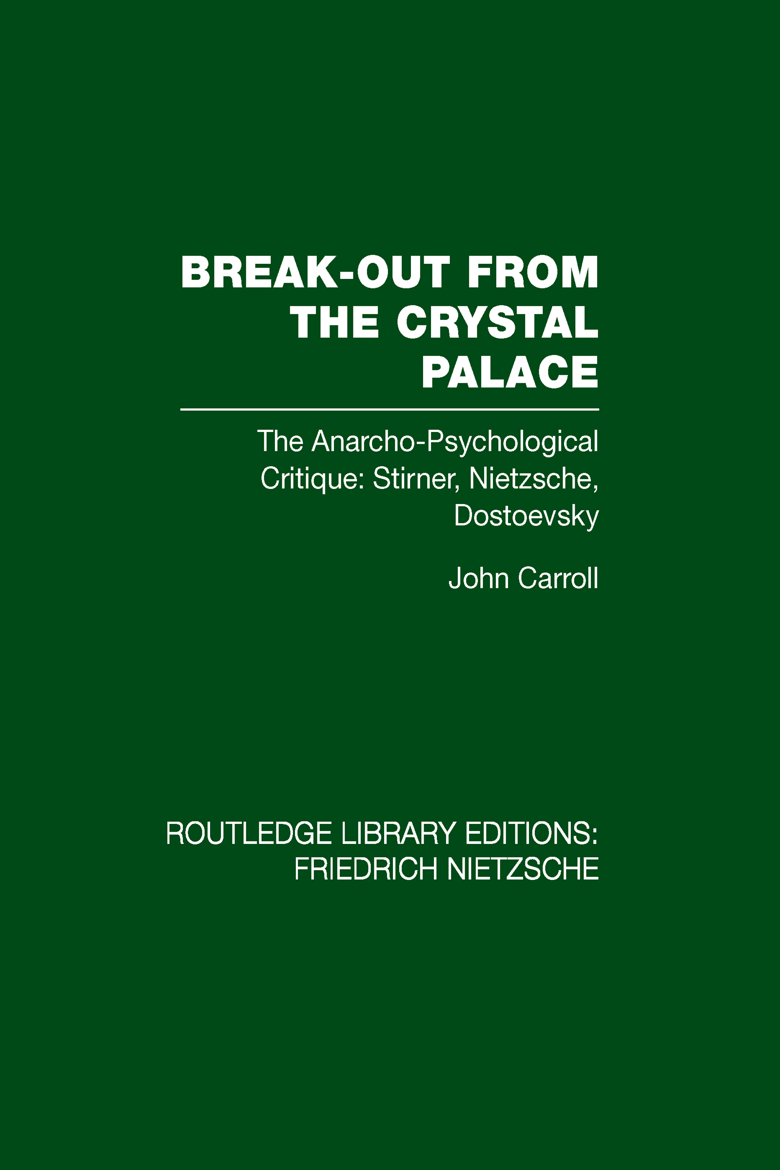 Break-Out from the Crystal Palace: The Anarcho-Psychological Critique: Stirner, Nietzsche, Dostoevsky (Hardback) book cover