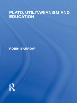 Plato, Utilitarianism and Education (International Library of the Philosophy of Education Volume 3) (Hardback) book cover