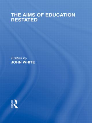 The Aims of Education Restated (International Library of the Philosophy of Education Volume 22) (Hardback) book cover