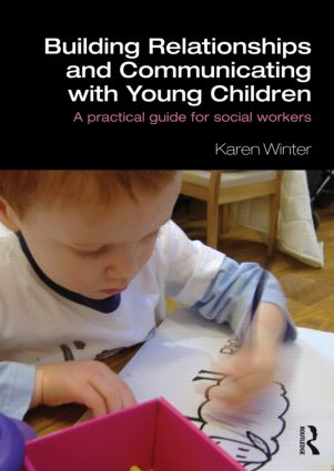 Building Relationships and Communicating with Young Children: A Practical Guide for Social Workers (Paperback) book cover