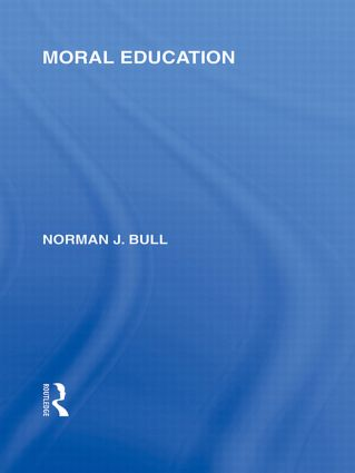 Moral Education (International Library of the Philosophy of Education Volume 4) (Hardback) book cover