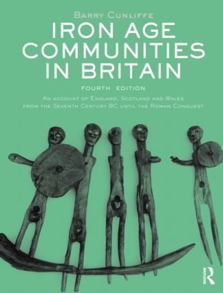 Iron Age Communities in Britain: An account of England, Scotland and Wales from the Seventh Century BC until the Roman Conquest, 4th Edition (Paperback) book cover