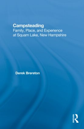 Campsteading: Family, Place, and Experience at Squam Lake, New Hampshire, 1st Edition (Hardback) book cover