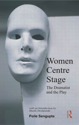Women Centre Stage: The Dramatist and the Play, 1st Edition (Paperback) book cover