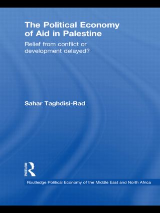 The Political Economy of Aid in Palestine: Relief from Conflict or Development Delayed? (Hardback) book cover