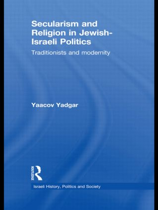 Secularism and Religion in Jewish-Israeli Politics: Traditionists and Modernity (Hardback) book cover