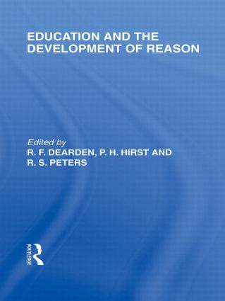 Education and the Development of Reason (International Library of the Philosophy of Education Volume 8) (Hardback) book cover