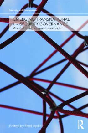 Emerging Transnational (In)security Governance: A Statist-Transnationalist Approach (Hardback) book cover