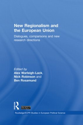 New Regionalism and the European Union: Dialogues, Comparisons and New Research Directions book cover