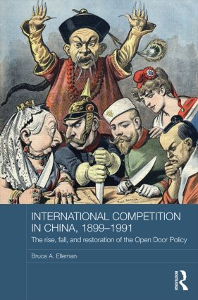 International Competition in China, 1899-1991: The Rise, Fall, and Restoration of the Open Door Policy (Hardback) book cover