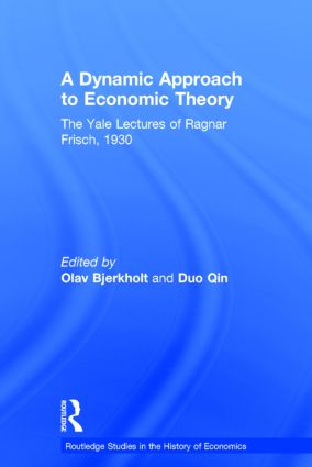 A Dynamic Approach to Economic Theory: The Yale Lectures of Ragnar Frisch, 1930 (Hardback) book cover