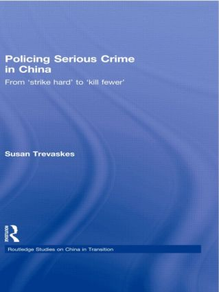 Policing Serious Crime in China: From 'Strike Hard' to 'Kill Fewer', 1st Edition (Hardback) book cover