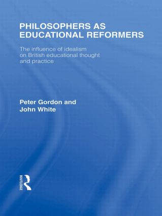 Philosophers as Educational Reformers (International Library of the Philosophy of Education Volume 10): The Influence of Idealism on British Educational Thought (Hardback) book cover