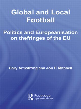Global and Local Football: Politics and Europeanization on the fringes of the EU book cover