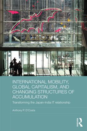 International Mobility, Global Capitalism, and Changing Structures of Accumulation: Transforming the Japan-India IT Relationship book cover