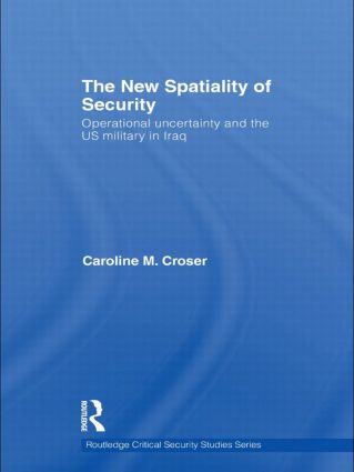 The New Spatiality of Security: Operational Uncertainty and the US Military in Iraq (Hardback) book cover