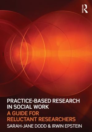 Practice-Based Research in Social Work: A Guide for Reluctant Researchers (Paperback) book cover