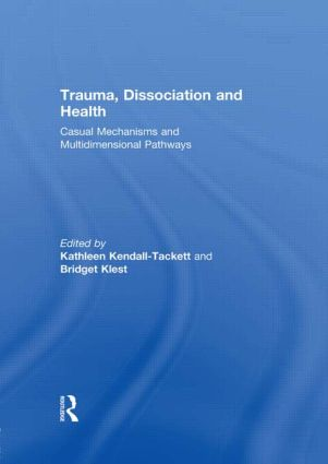 Trauma, Dissociation and Health: Casual Mechanisms and Multidimensional Pathways, 1st Edition (Hardback) book cover