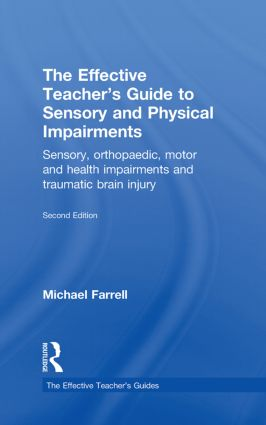 The Effective Teacher's Guide to Sensory and Physical Impairments