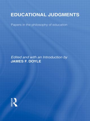 Educational Judgments (International Library of the Philosophy of Education Volume 9): Papers in the Philosophy of Education (Hardback) book cover