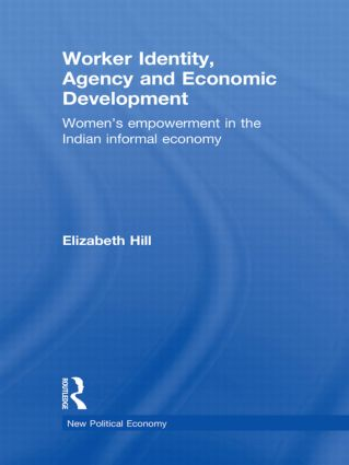Worker Identity, Agency and Economic Development: Women's empowerment in the Indian informal economy (Hardback) book cover