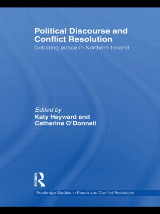 Political Discourse and Conflict Resolution: Debating Peace in Northern Ireland (Hardback) book cover