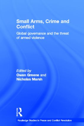 Small Arms, Crime and Conflict: Global Governance and the Threat of Armed Violence (Hardback) book cover