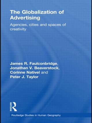 The Globalization of Advertising: Agencies, Cities and Spaces of Creativity (Hardback) book cover
