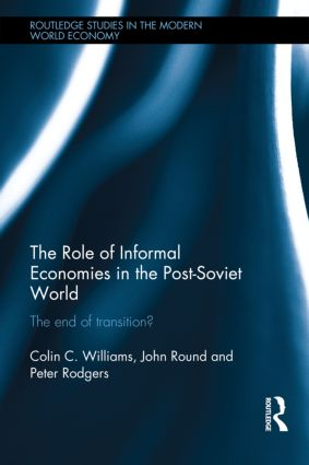 The Role of Informal Economies in the Post-Soviet World: The End of Transition? (Hardback) book cover