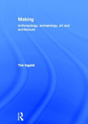Making: Anthropology, Archaeology, Art and Architecture, 1st Edition (Hardback) book cover