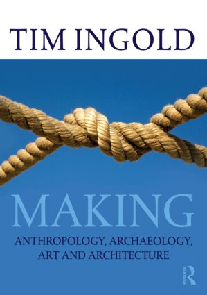 Making: Anthropology, Archaeology, Art and Architecture, 1st Edition (Paperback) book cover