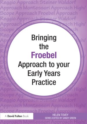 Bringing the Froebel Approach to your Early Years Practice (Paperback) book cover