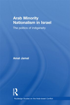 Arab Minority Nationalism in Israel: The Politics of Indigeneity (Hardback) book cover